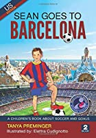 Sean Goes To Barcelona: A children's book about soccer and goals. US edition (Sean Wants To Be Messi)