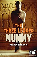 The Three-legged Mummy (FYI: Fiction with Stacks of Facts S.)