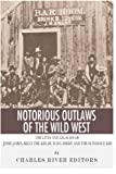 Notorious Outlaws of the Wild West: The Lives and Legacies of Jesse James, Billy the Kid, Butch Cassidy and the Sundance Kid