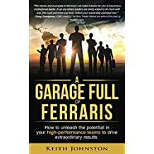A Garage Full of Ferraris: How to unleash the potential in your high-performance teams to drive extraordinary results.