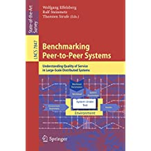 Benchmarking Peer-to-Peer Systems: Understanding Quality of Service in Large-Scale Distributed Systems (Lecture Notes in Computer Science)