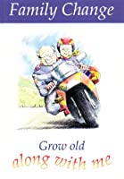 Grow Old Along with Me (Family Change S.)