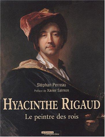 Hyacinthe Rigaud, 1659-1743 : Le peintre des rois