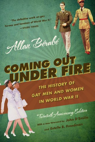 Download Coming Out Under Fire: The History of Gay Men and Women in World War II 080787177X