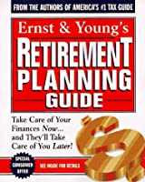 Ernst & Young's Retirement Planning Guide: Take Care of Your Finances Now...And They'll Take Care of You Later (ERNST AND YOUNG'S RETIREMENT PLANNING GUIDE)