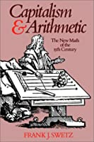 Capitalism and Arithmetic: The New Math of the 15th Century, Including the Full Text of the Treviso Arithmetic of 1478, Translated by David Eugene S