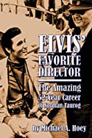 Elvis' Favorite Director: The Amazing 52-Year Career of Norman Taurog