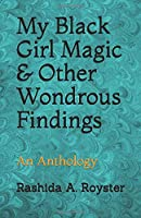 My Black Girl Magic & Other Wondrous Findings: An Anthology