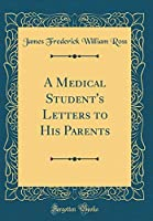 A Medical Student's Letters to His Parents (Classic Reprint)