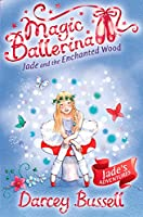 Jade and the Enchanted Wood: Jade's Adventures (Magic Ballerina)