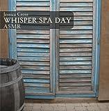 Whisper Spa Day ASMR by Jessica Cross