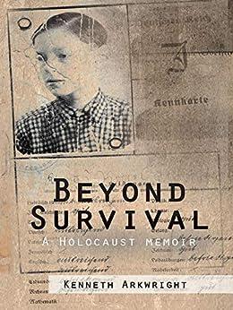 Beyond Survival: A Holocaust Memoir by [Arkwright, Kenneth]