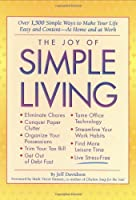 The Joy of Simple Living: Over 1,500 Simple Ways to Make Your Life Easy and -- At Home and at Work