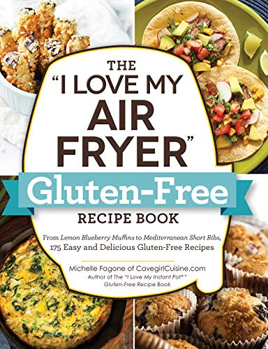 """The """"I Love My Air Fryer"""" Gluten-Free Recipe Book: From Quick Chicken Fajitas to Peanut Butter Cookies, 175 Easy and Delicious Gluten-Free Recipes (""""I Love My"""" Series) (English Edition)"""