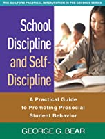 School Discipline and Self-Discipline: A Practical Guide to Promoting Prosocial Student Behavior (Guilford Practical Intervention in Schools)