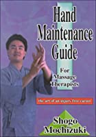 Hand Maintenance Guide for Massage Therapists: The Art of an Injury Free Career