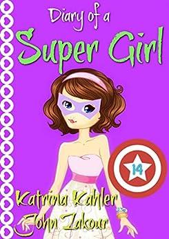 Diary of a Super Girl - Book 14: Love Battle by [Kahler, Katrina, Zakour, John]