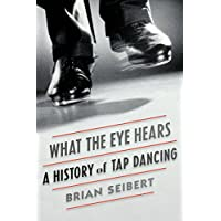 What the Eye Hears: A History of Tap Dancing (English Edition)