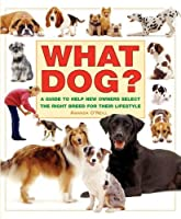 What Dog?: A Guide to Help New Owners Select the Right Breed for Their Lifestyle (What Pet Books?)