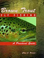 Brown Trout Fly Fishing: A Practical Guide