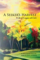 A Seeker's Harvest: A Life and Legacy With Als
