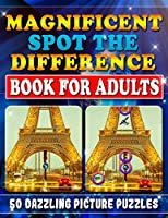 Magnificent Spot the Difference Book for Adults:  50 Dazzling Picture Puzzles: Extremely Fun Picture Puzzle Book for Adults: Are you ready for the ULTIMATE DARE to find these differences? Can You Find Them All? Really?