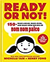 Ready or Not : 150 Make-Ahead, Make-Over, and Make-Now Recipes by Nom Nom Paleo