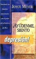 Ayudenme, Siento Depresion / Help Me, I'm Depressed: Venciendo Las Batallas Emocionales Con El Poder De LA Palabra De Dios