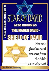 Star of David: Also Known as the Magen David - Shield of David: Not evil: fundamental reasons from the Bible as to why not (English Edition)