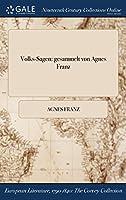 Volks-Sagen: Gesammelt Von Agnes Franz