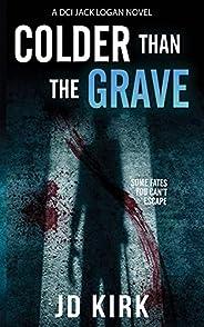 Colder Than The Grave: A Scottish Crime Thriller (DCI Logan Crime Thrillers Book 12)