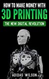 adidas 時計 How To Make Money With 3D Printing: The New Digital Revolution (English Edition)