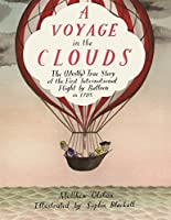A Voyage in the Clouds: The Mostly True Story of the First International Flight by Balloon in 1785