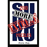 More Extreme Sudoku: 200 More of the Toughest Sudoku Puzzles Known to Man (With Their Solutions)