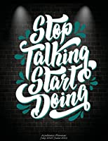 Stop Talking Start Doing: Academic Planner July 2020-June 2021: Inspiration Success Quotes, Calendar Book July 2020-June 2021 Weekly/Monthly/Yearly Calendar Journal, Large 8.5 X 11 365 Daily Journal Planner, 12 Months July-June Calendar, Agenda Planner, Calendar Schedule Organizer