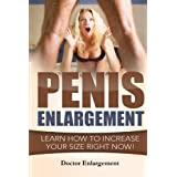 Penis Enlargement: Learn How to Increase Your Size Right Now!: (Penis Pills, Bigger Penis, Impotence, Natural Enlargement, En