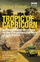 Tropic of Capricorn: A Remarkable Journey to the Forgotten Corners of the World by Simon Reeve(2009-06-01)