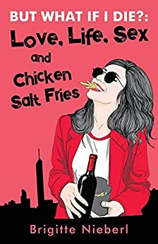 But What if I Die?: Love, Life, Sex & Chicken Salt Fries by [Nieberl, Brigitte]