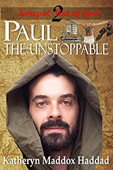 Paul:  The Unstoppable (Intrepid Men of God Book 2) by [Haddad, Katheryn Maddox]