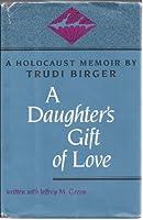 A Daughter's Gift of Love: A Holocaust Memoir