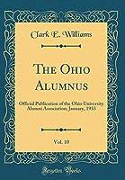 The Ohio Alumnus, Vol. 10: Official Publication of the Ohio University Alumni Association; January, 1933 (Classic Reprint)