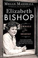 Elizabeth Bishop: A Miracle for Breakfast