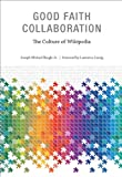 Good Faith Collaboration: The Culture of Wikipedia (History and Foundations of Information Science) (English Edition)