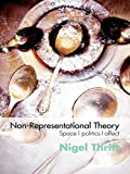 Non-Representational Theory: Space, Politics, Affect (International Library of Sociology) (English Edition) 画像