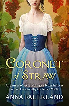 Coronet of Straw: A Novel Inspired by the Ballet 'Giselle' by [Faulkland, Anna]