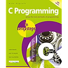 C Programming in easy steps, 5th Edition: Updated for the GNU Compiler version 6.3.0 and Windows 10
