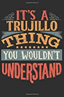 It's A Trujillo You Wouldn't Understand: Want To Create An Emotional Moment For A Trujillo Family Member ? Show The Trujillo's You Care With This Personal Custom Gift With Trujillo's Very Own Family Name Surname Planner Calendar Notebook Journal