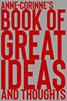 Anne-Corinne's Book of Great Ideas and Thoughts: 150 Page Dotted Grid and individually numbered page Notebook with Colour Softcover design. Book format:  6 x 9 in
