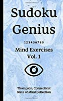 Sudoku Genius Mind Exercises Volume 1: Thompson, Connecticut State of Mind Collection