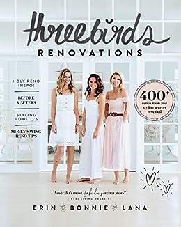 Three Birds Renovations: 400+ renovation and styling secrets revealed by [Cayless, Erin, Hindmarsh, Bonnie, Taylor, Lana]